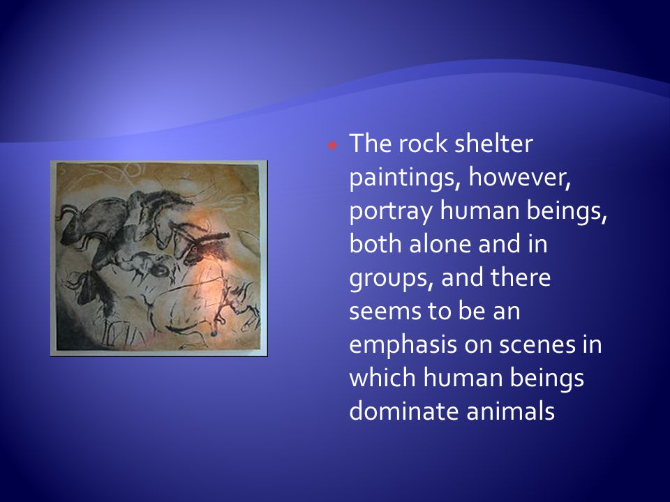 The rock shelter paintings, however, portray human beings, both alone and in groups, and there seems to be an emphasis on scenes in which human beings dominate animals