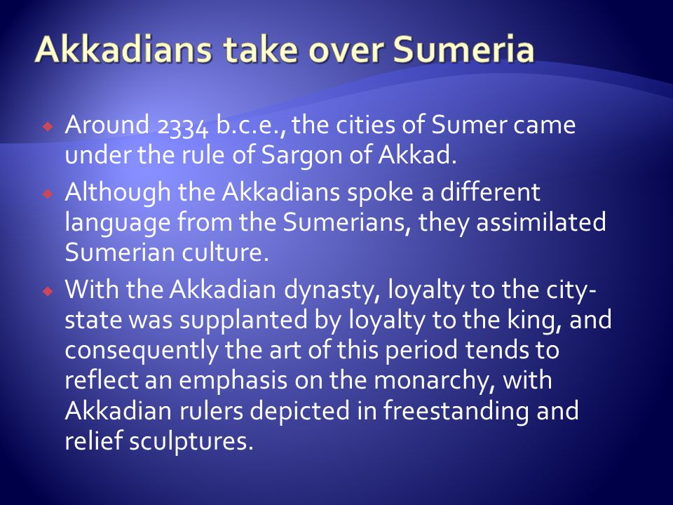 Akkadians take over Sumeria