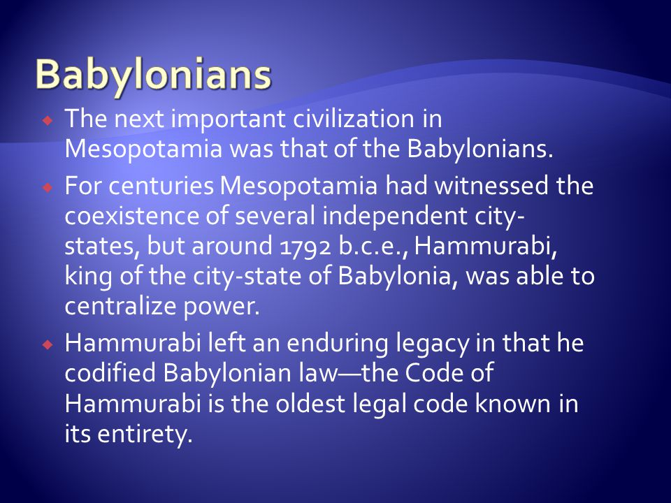Babylonians The next important civilization in Mesopotamia was that of the Babylonians.