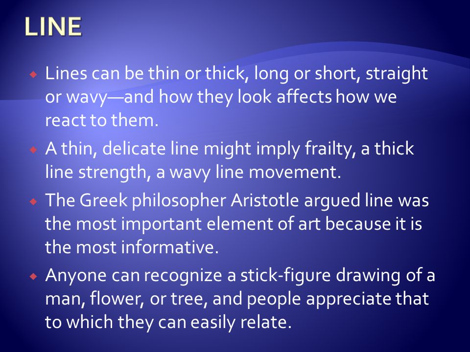 LINE Lines can be thin or thick, long or short, straight or wavy—and how they look affects how we react to them.