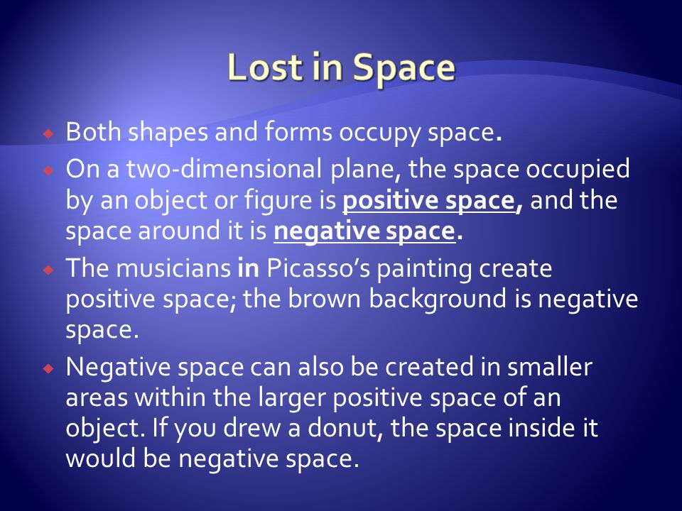 Lost in Space Both shapes and forms occupy space.