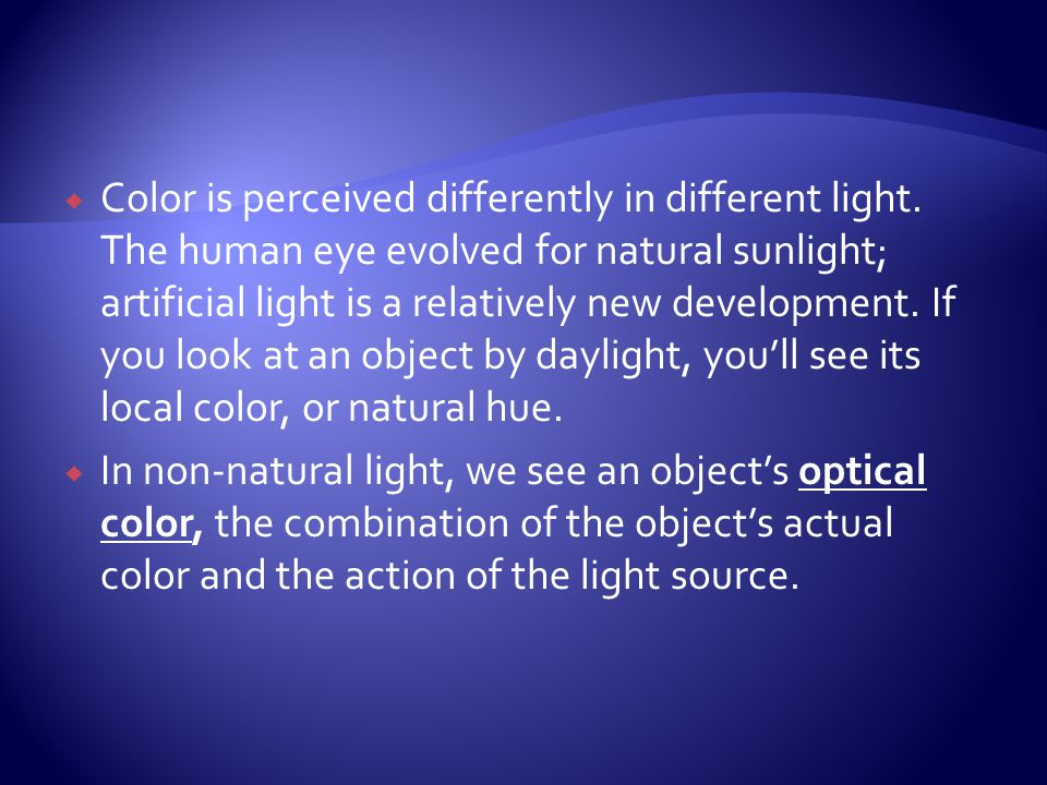 Color is perceived differently in different light