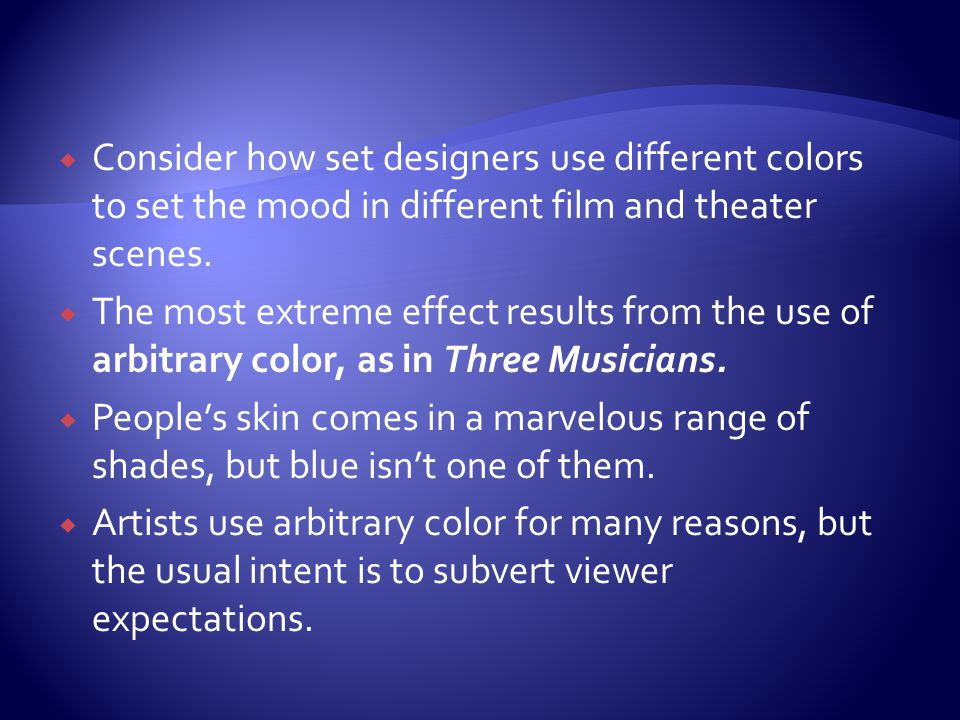 Consider how set designers use different colors to set the mood in different film and theater scenes.