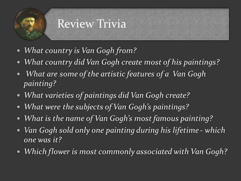 Review Trivia What country is Van Gogh from