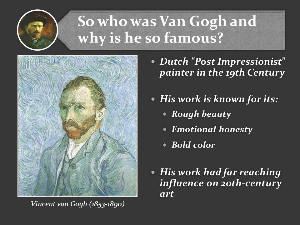 So who was Van Gogh and why is he so famous