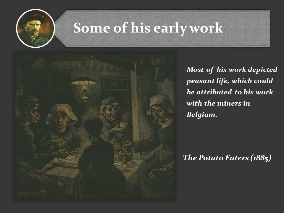 Some of his early work The Potato Eaters (1885)