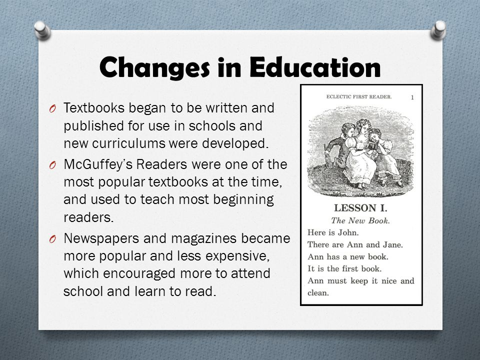 Changes in Education Textbooks began to be written and published for use in schools and new curriculums were developed.