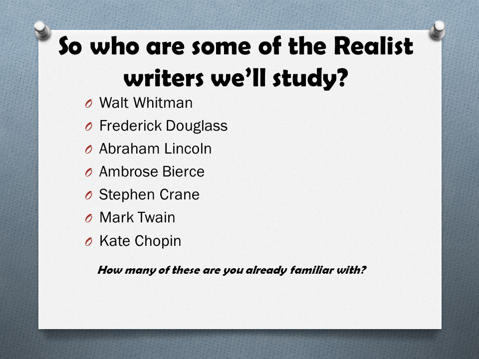 So who are some of the Realist writers we'll study