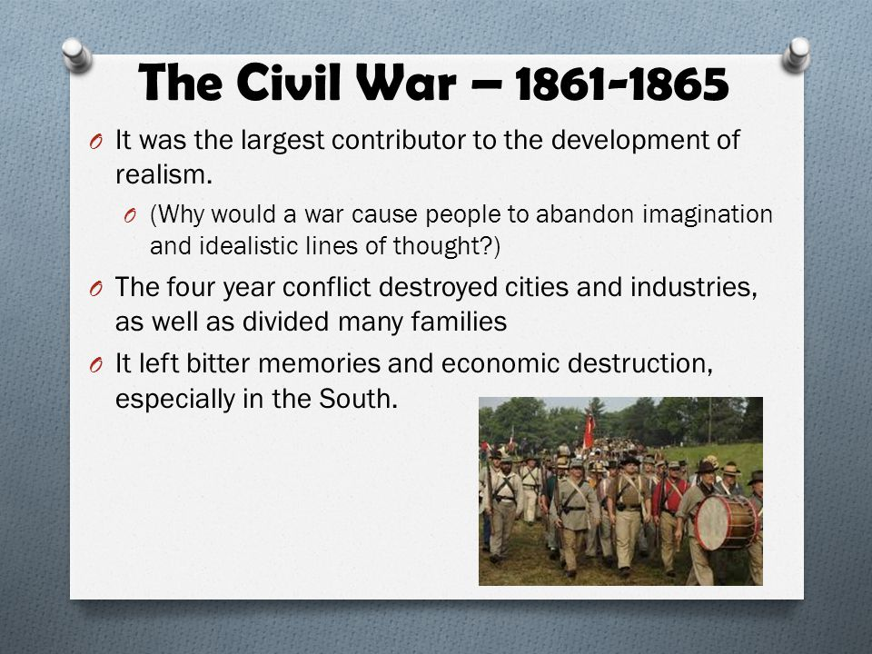 The Civil War – 1861-1865 It was the largest contributor to the development of realism.