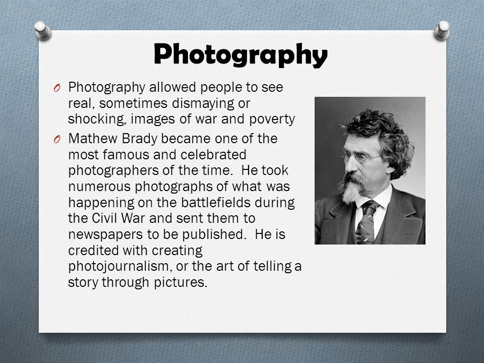 Photography Photography allowed people to see real, sometimes dismaying or shocking, images of war and poverty.