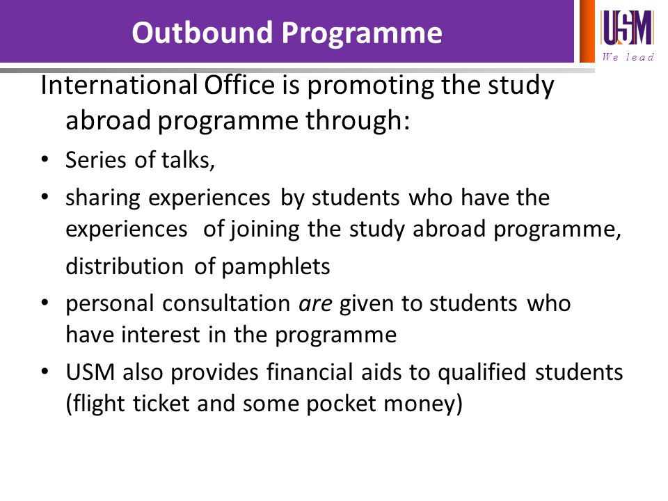 Outbound Programme International Office is promoting the study abroad programme through: Series of talks,