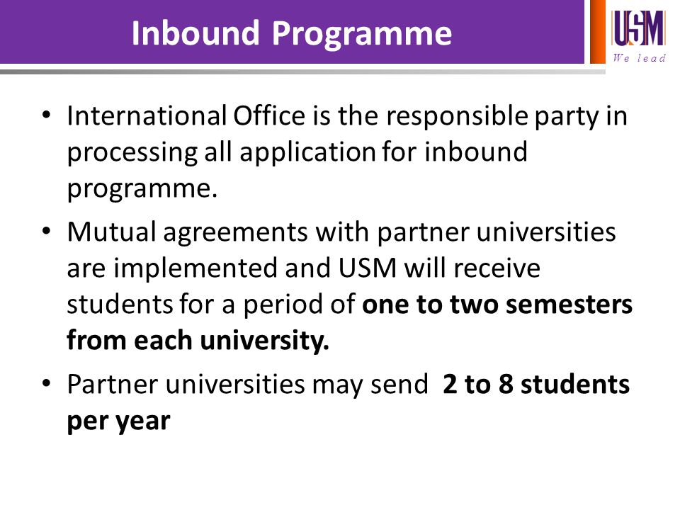 Inbound Programme International Office is the responsible party in processing all application for inbound programme.