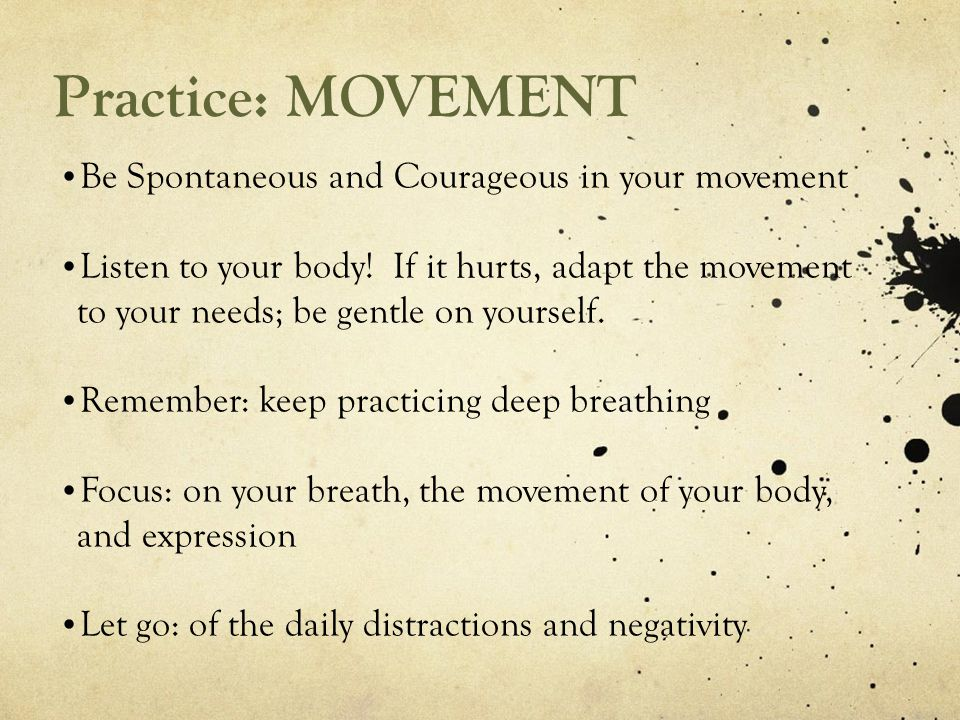 Practice: MOVEMENT Be Spontaneous and Courageous in your movement