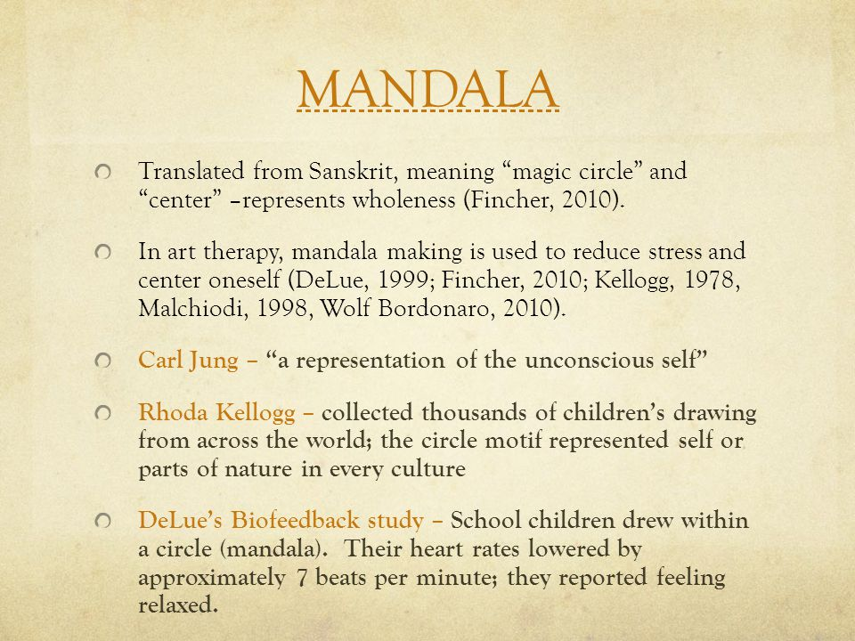 MANDALA Translated from Sanskrit, meaning magic circle and center –represents wholeness (Fincher, 2010).