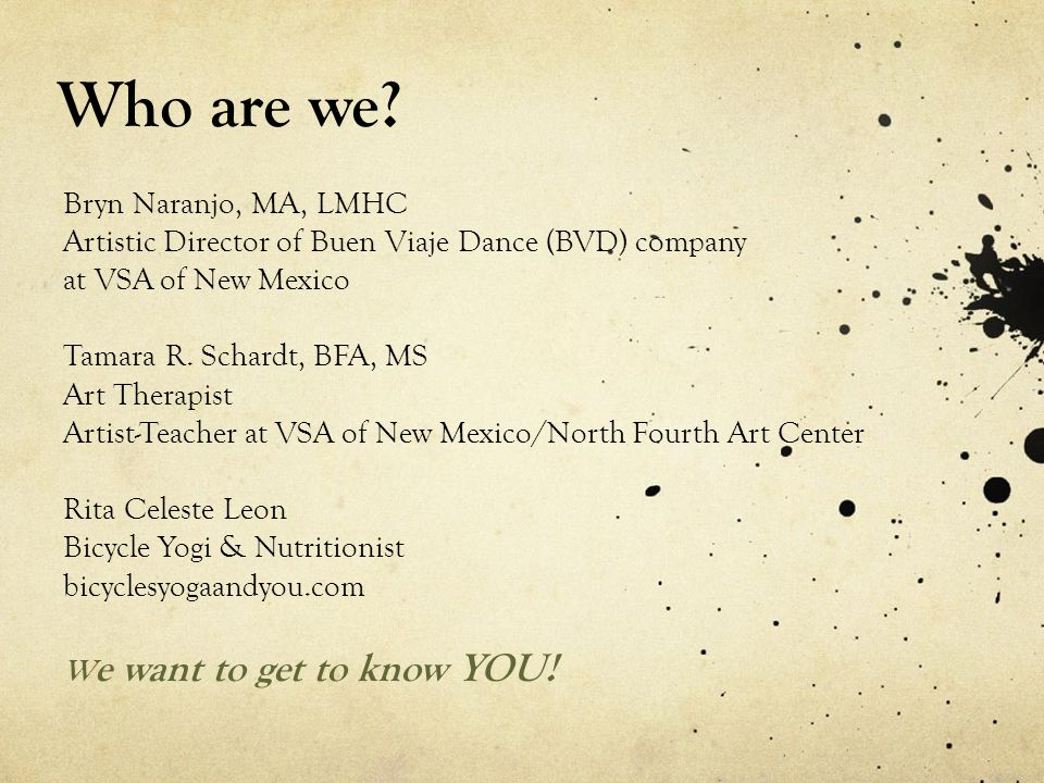 Who are we Bryn Naranjo, MA, LMHC Artistic Director of Buen Viaje Dance (BVD) company at VSA of New Mexico.