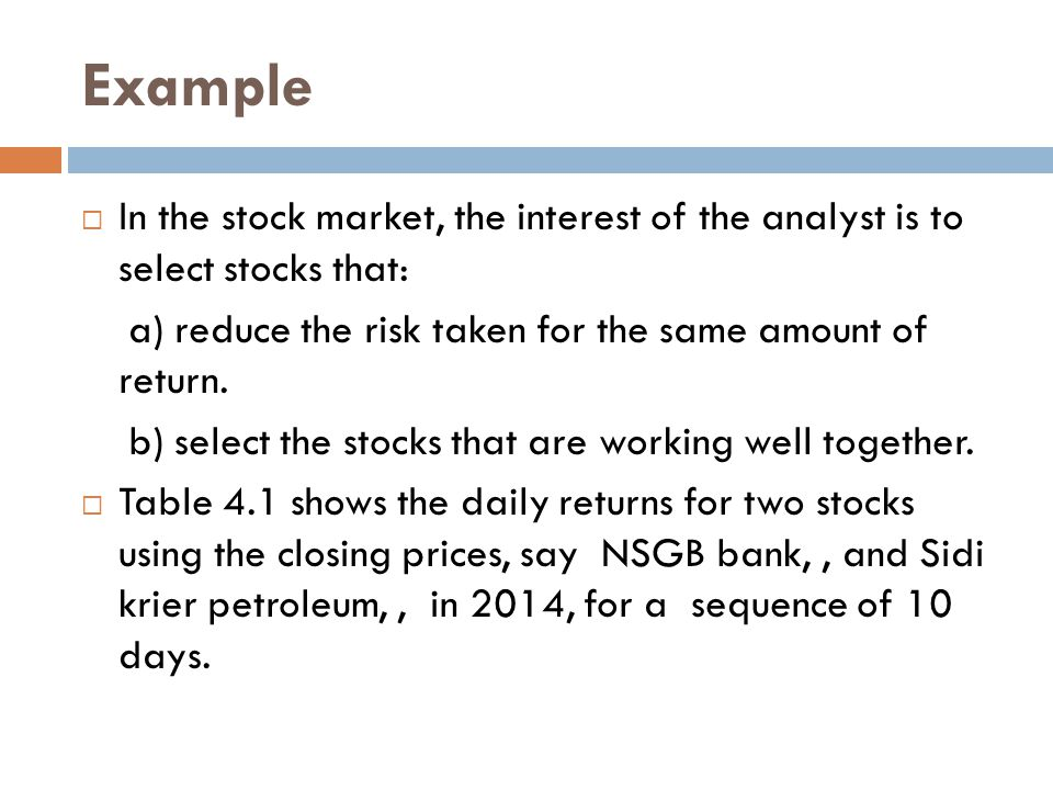 Example In the stock market, the interest of the analyst is to select stocks that: a) reduce the risk taken for the same amount of return.