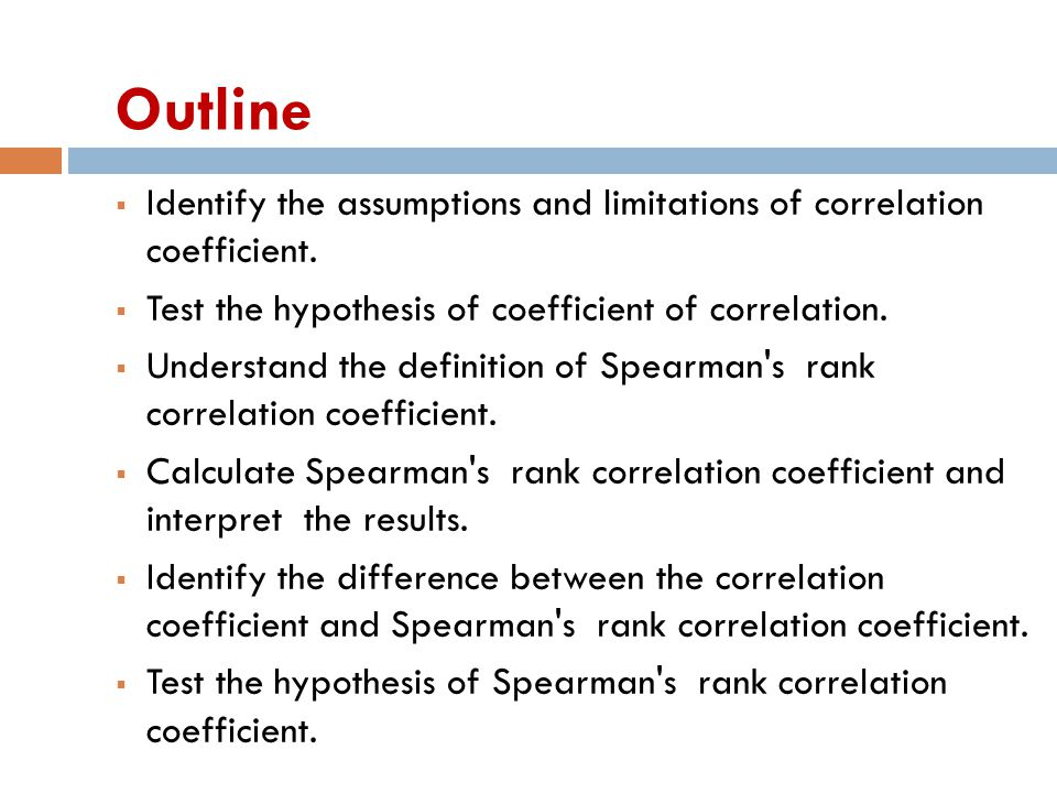 Outline Identify the assumptions and limitations of correlation coefficient. Test the hypothesis of coefficient of correlation.