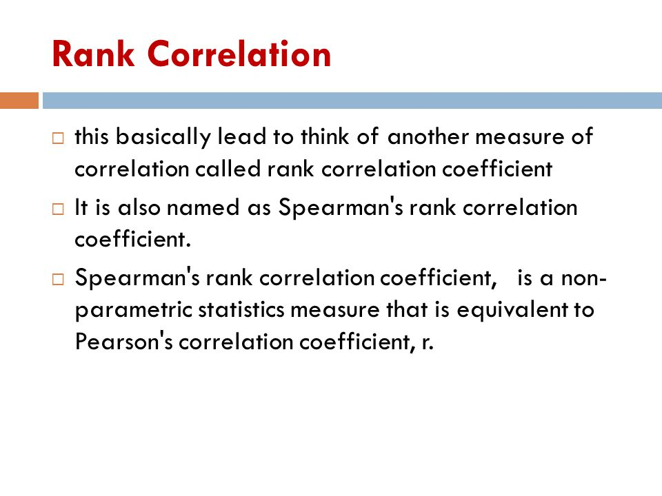 Rank Correlation this basically lead to think of another measure of correlation called rank correlation coefficient.