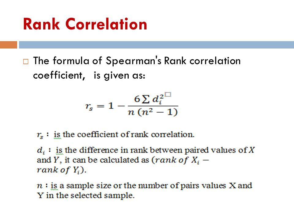 Rank Correlation The formula of Spearman s Rank correlation coefficient, is given as: