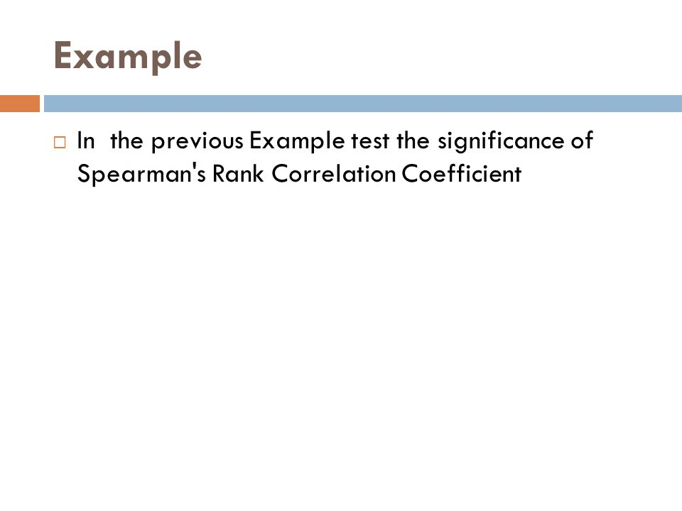 Example In the previous Example test the significance of Spearman s Rank Correlation Coefficient