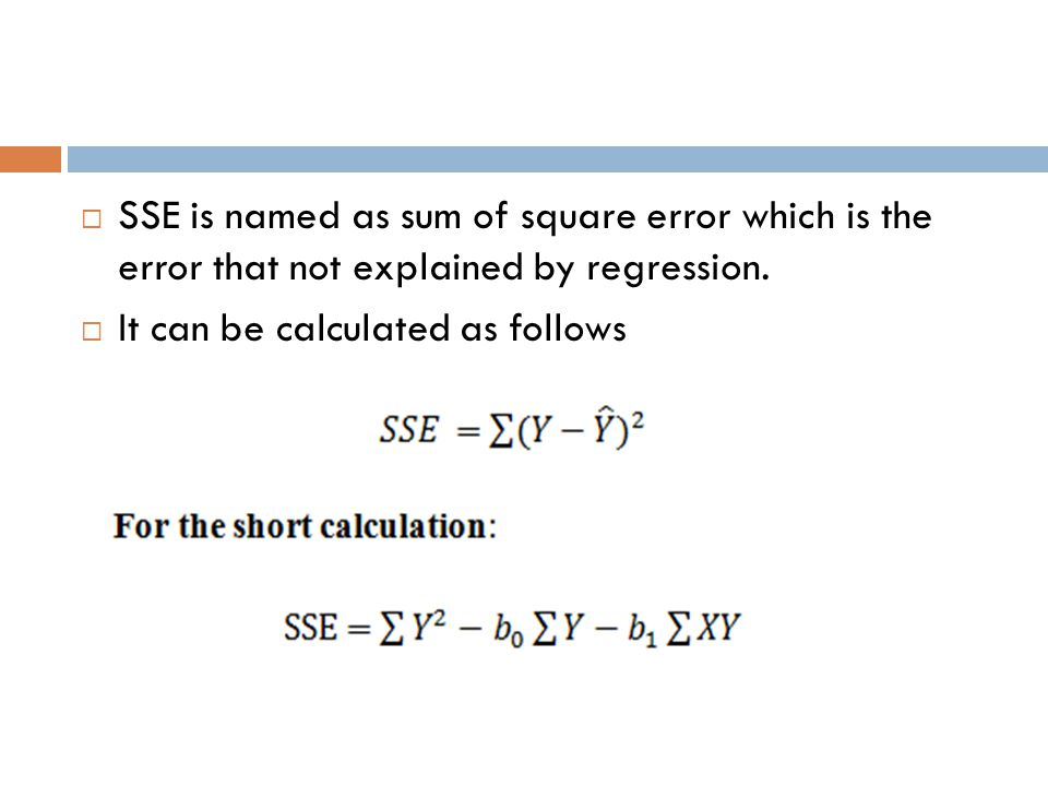 SSE is named as sum of square error which is the error that not explained by regression.