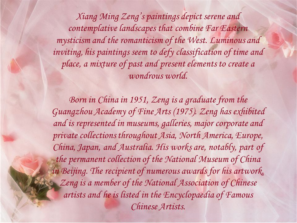 Xiang Ming Zeng's paintings depict serene and contemplative landscapes that combine Far Eastern mysticism and the romanticism of the West.