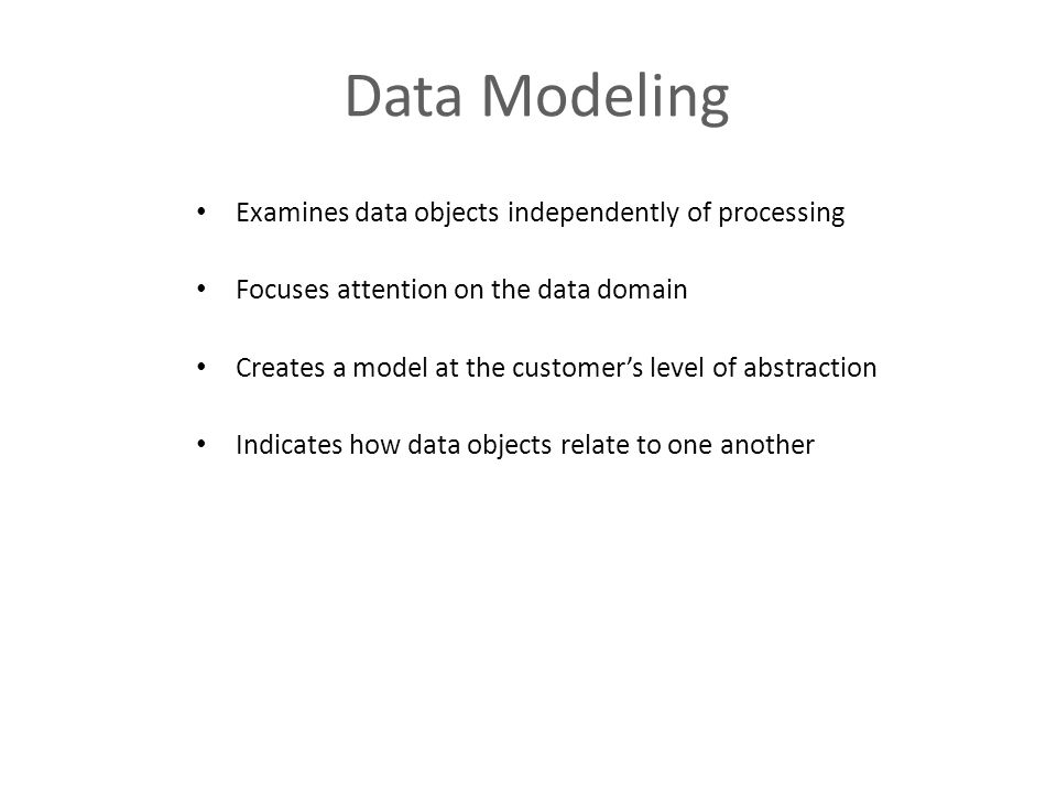 Data Modeling Examines data objects independently of processing