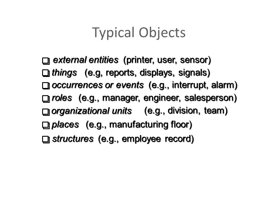 Typical Objects external entities (printer, user, sensor) things