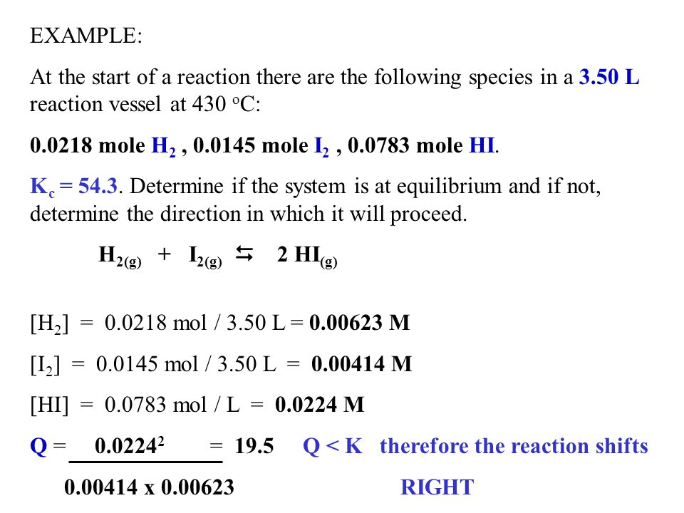 EXAMPLE: At the start of a reaction there are the following species in a 3.50 L reaction vessel at 430 oC: