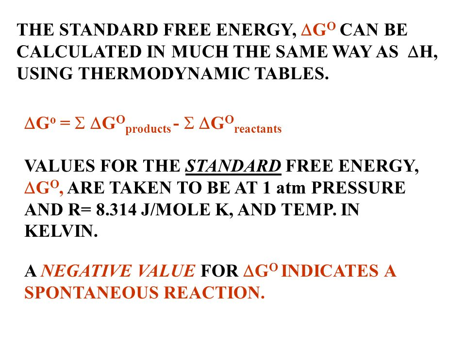 THE STANDARD FREE ENERGY, DGO CAN BE CALCULATED IN MUCH THE SAME WAY AS DH, USING THERMODYNAMIC TABLES.