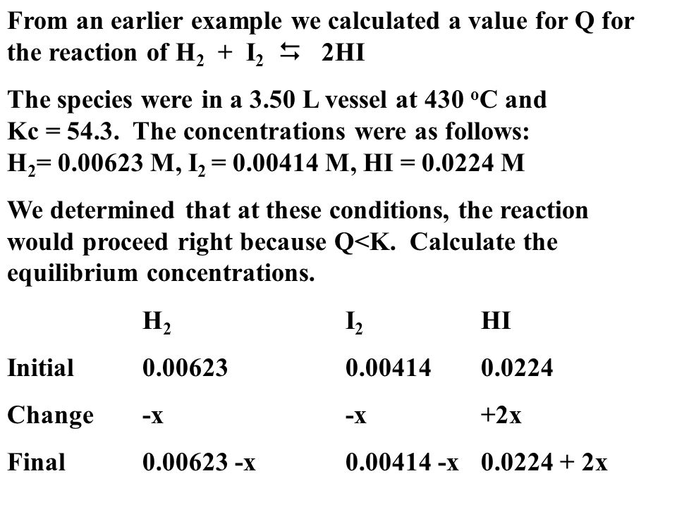 From an earlier example we calculated a value for Q for the reaction of H2 + I2 D 2HI