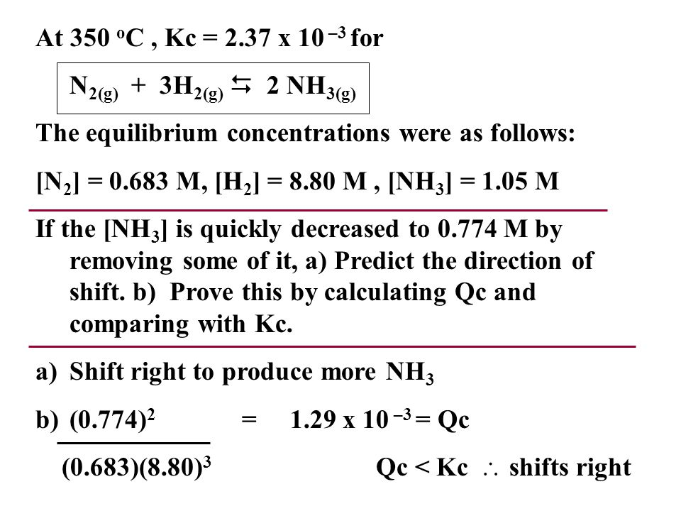 At 350 oC , Kc = 2.37 x 10 –3 for N2(g) + 3H2(g) D 2 NH3(g) The equilibrium concentrations were as follows: