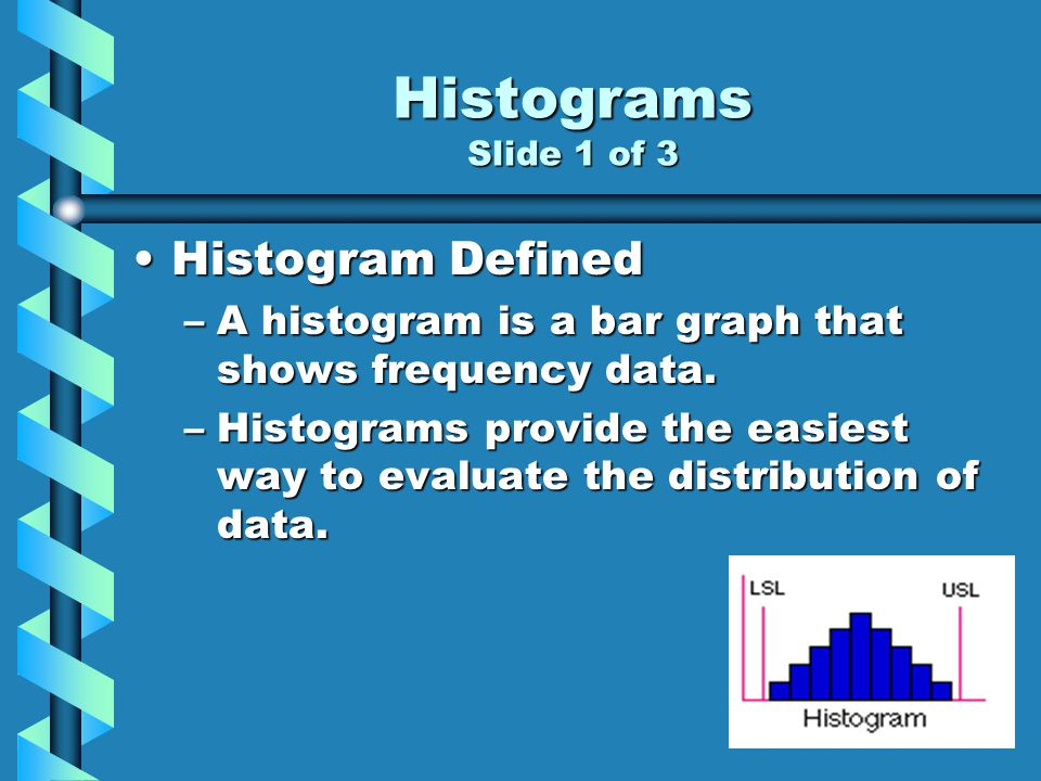 Histograms Slide 1 of 3 Histogram Defined