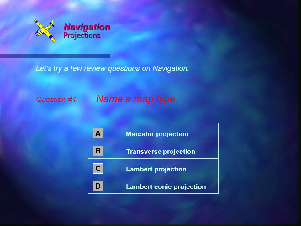 Navigation Projections Let s try a few review questions on Navigation: