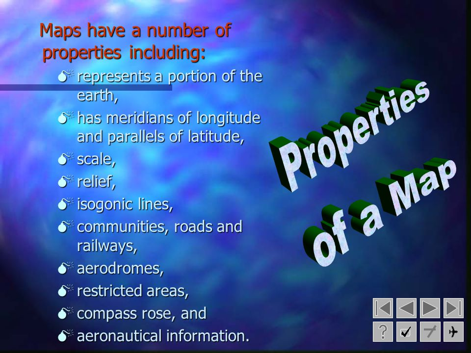 Properties of a Map Maps have a number of properties including: