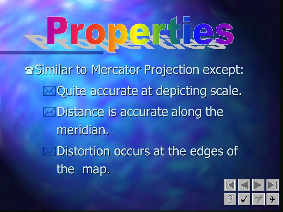 Properties Similar to Mercator Projection except: