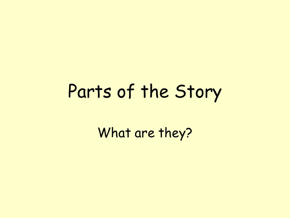 Parts of the Story What are they