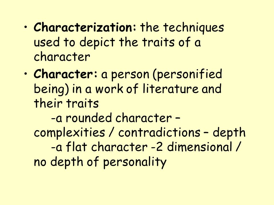 Characterization: the techniques used to depict the traits of a character