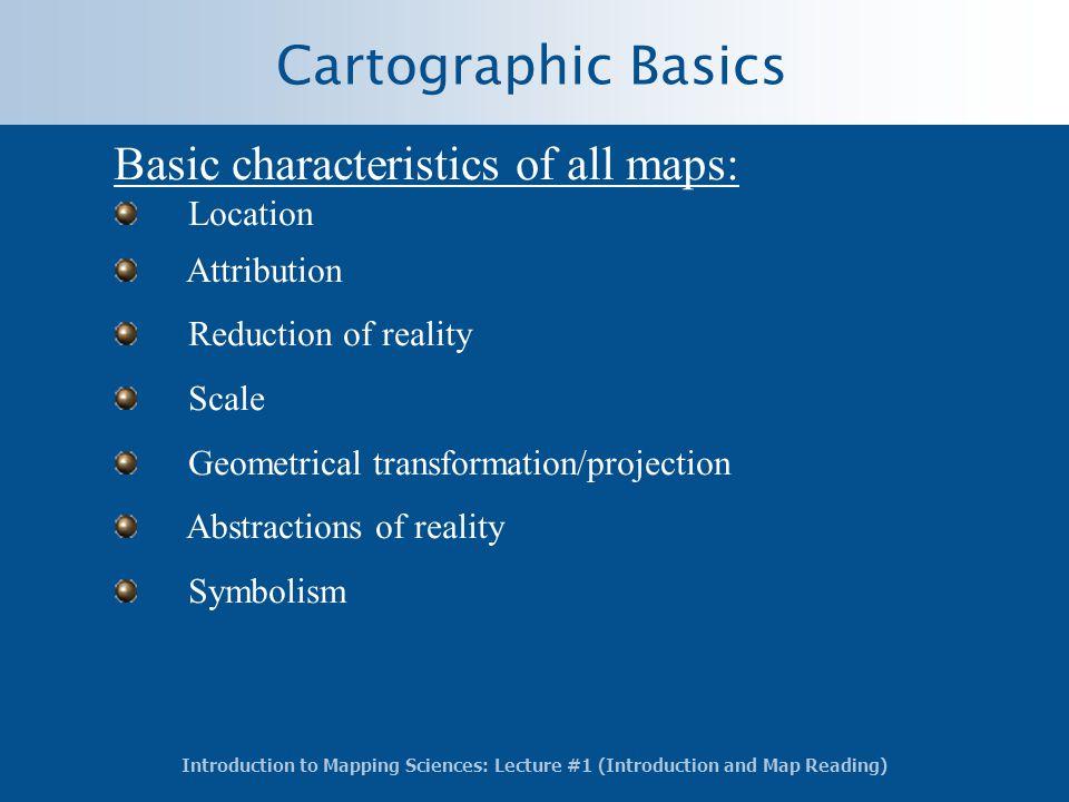 Cartographic Basics Basic characteristics of all maps: Location