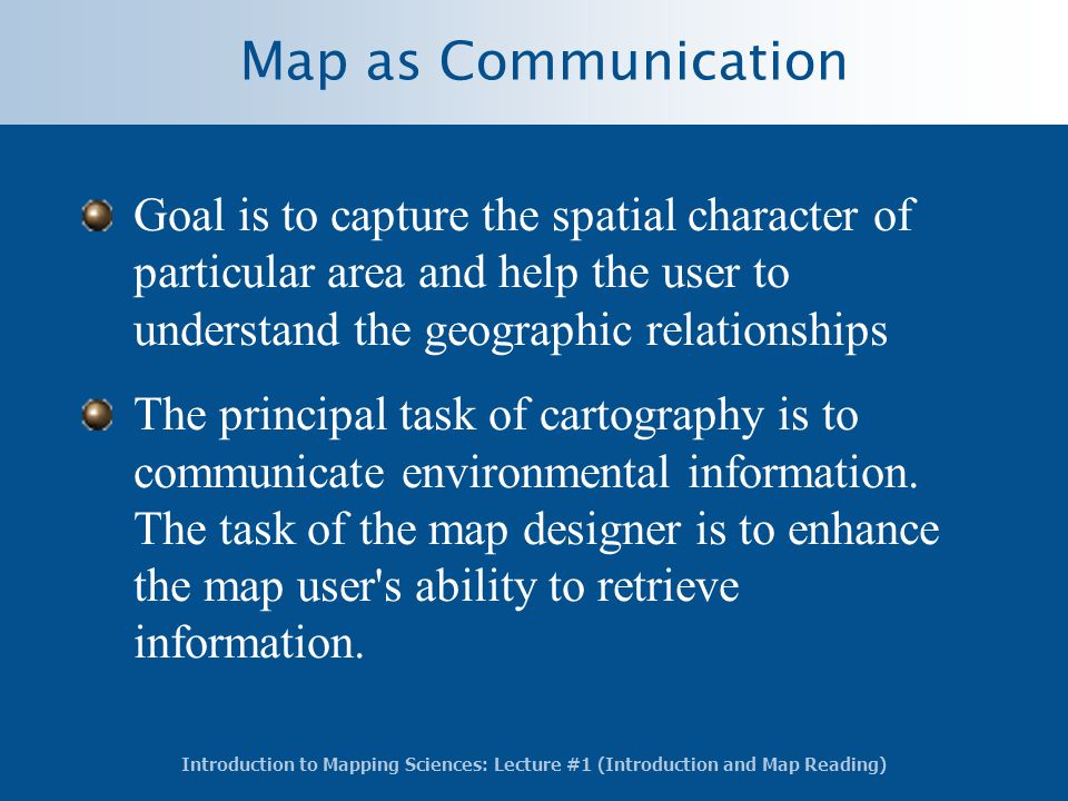 Map as Communication Goal is to capture the spatial character of particular area and help the user to understand the geographic relationships.