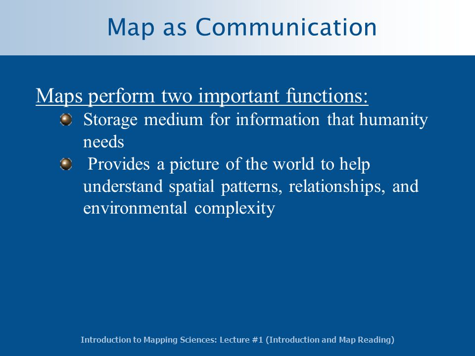 Map as Communication Maps perform two important functions:
