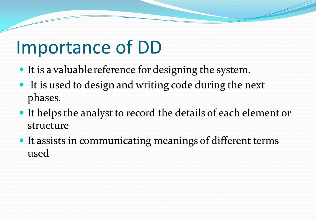 Importance of DD It is a valuable reference for designing the system.