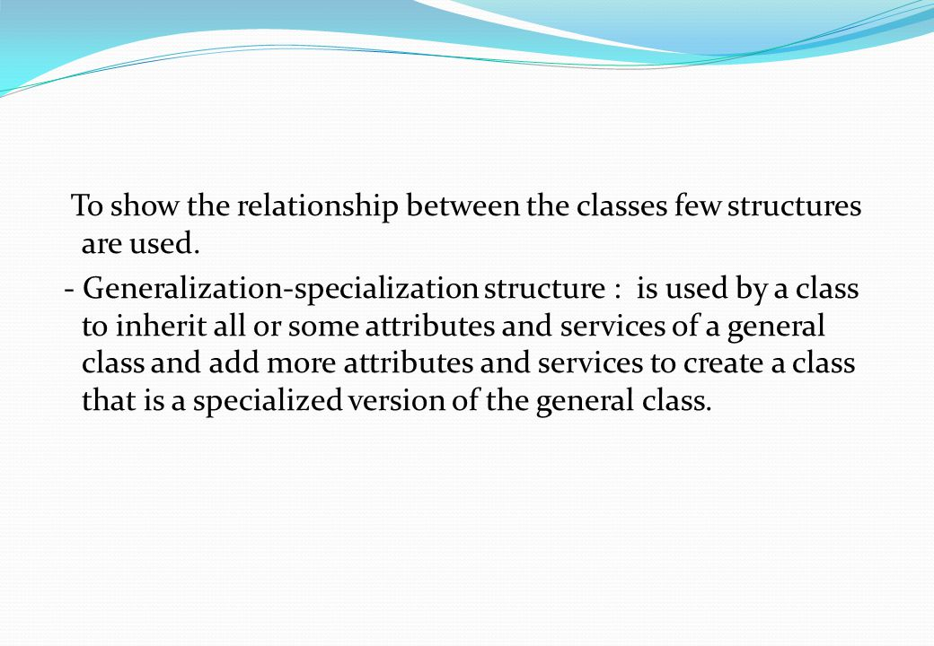 To show the relationship between the classes few structures are used.