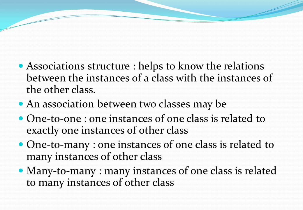 Associations structure : helps to know the relations between the instances of a class with the instances of the other class.
