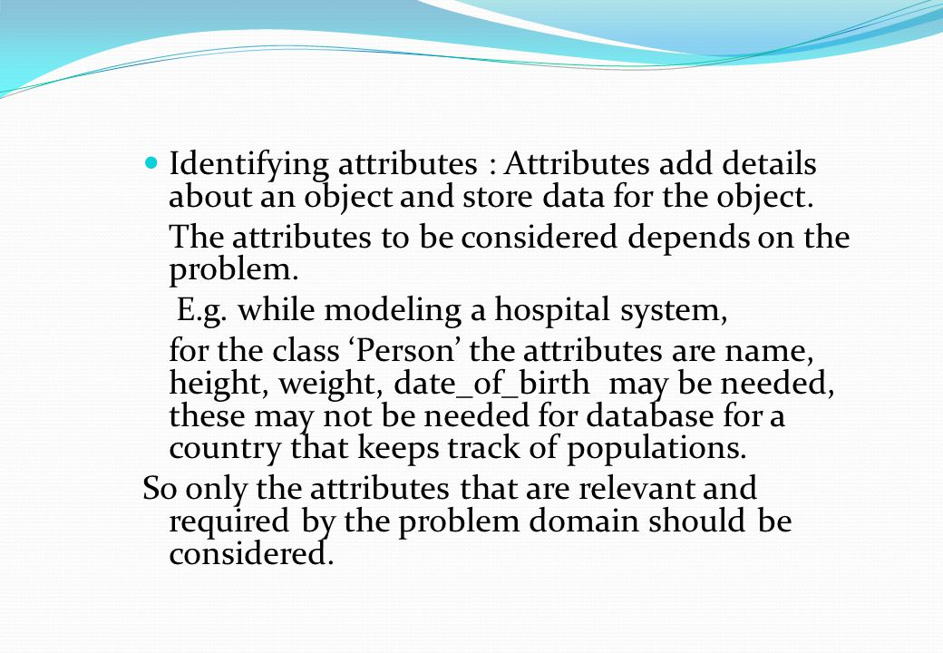 Identifying attributes : Attributes add details about an object and store data for the object.