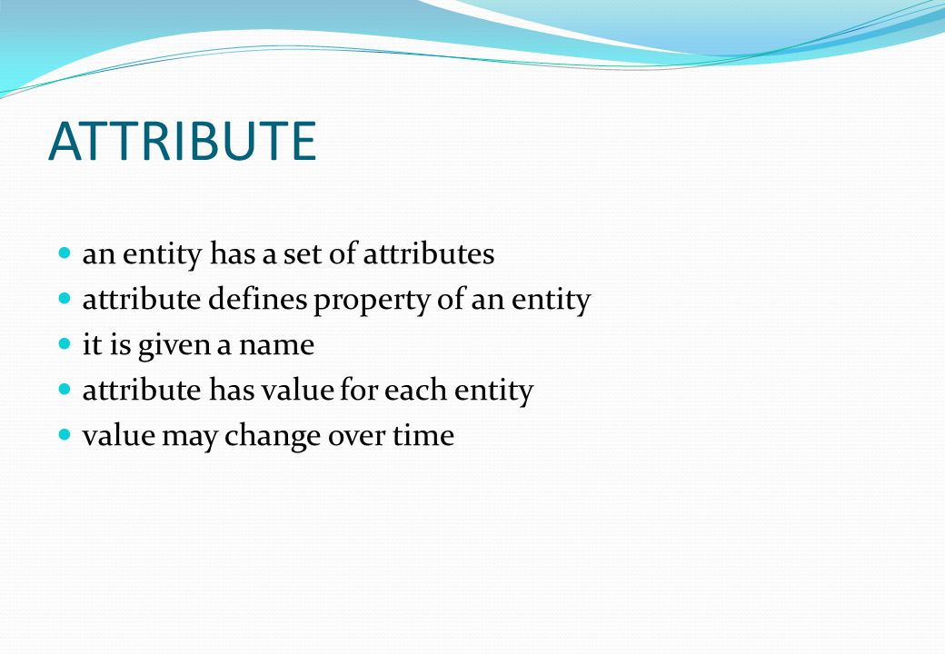 ATTRIBUTE an entity has a set of attributes