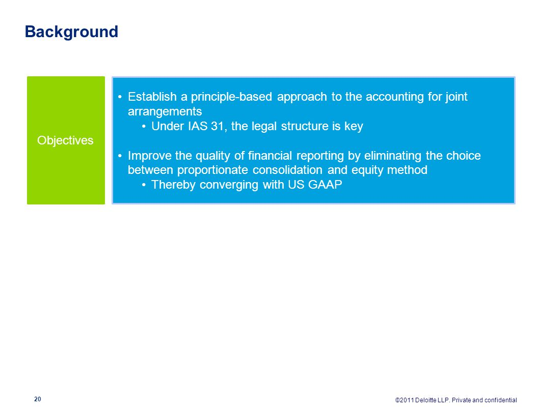 Background Objectives. Establish a principle-based approach to the accounting for joint arrangements.