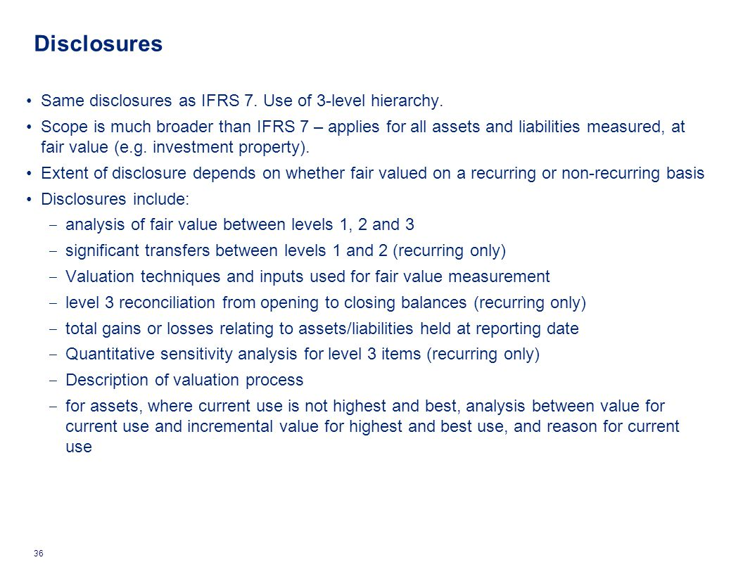 Disclosures Same disclosures as IFRS 7. Use of 3-level hierarchy.