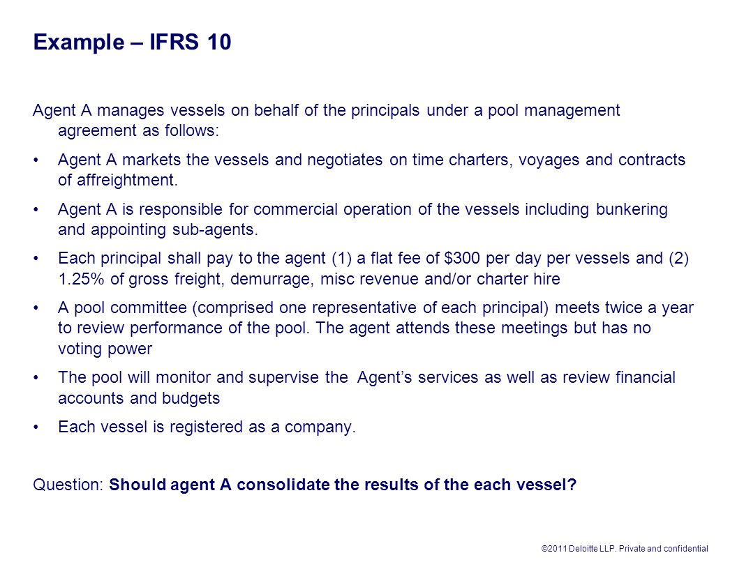 Example – IFRS 10 Agent A manages vessels on behalf of the principals under a pool management agreement as follows: