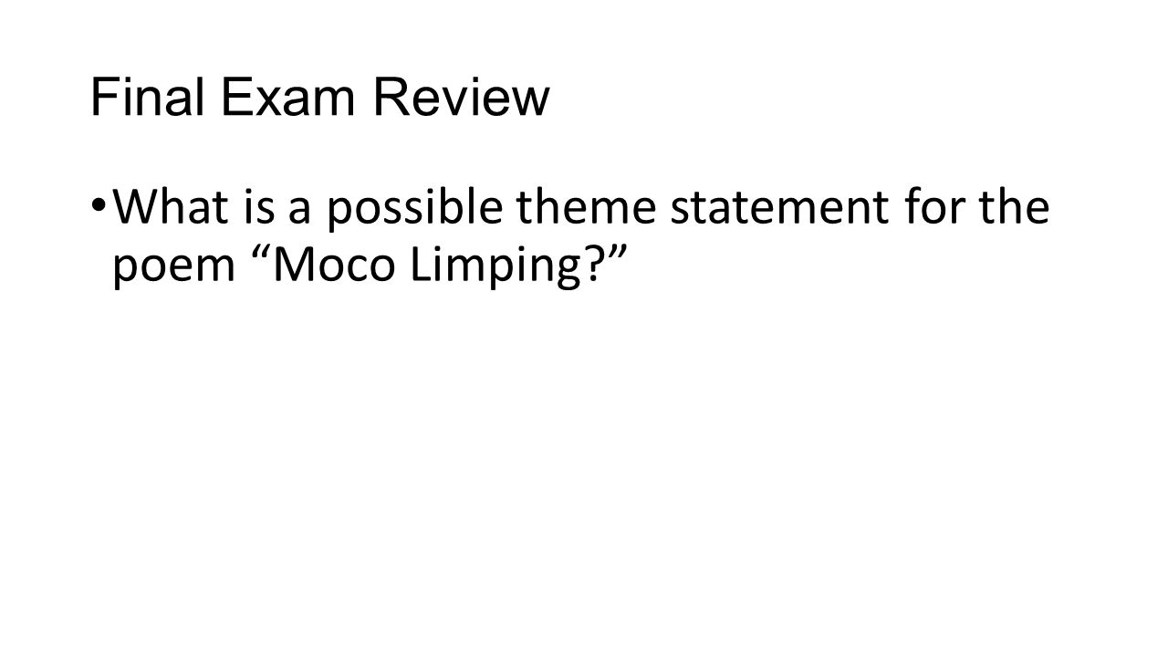 Final Exam Review What is a possible theme statement for the poem Moco Limping